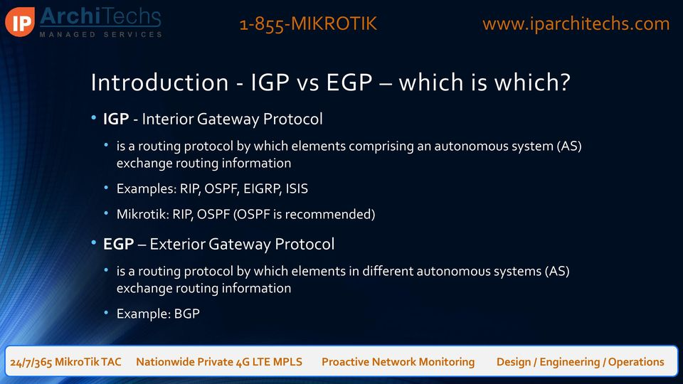 system (AS) exchange routing information Examples: RIP, OSPF, EIGRP, ISIS Mikrotik: RIP, OSPF (OSPF
