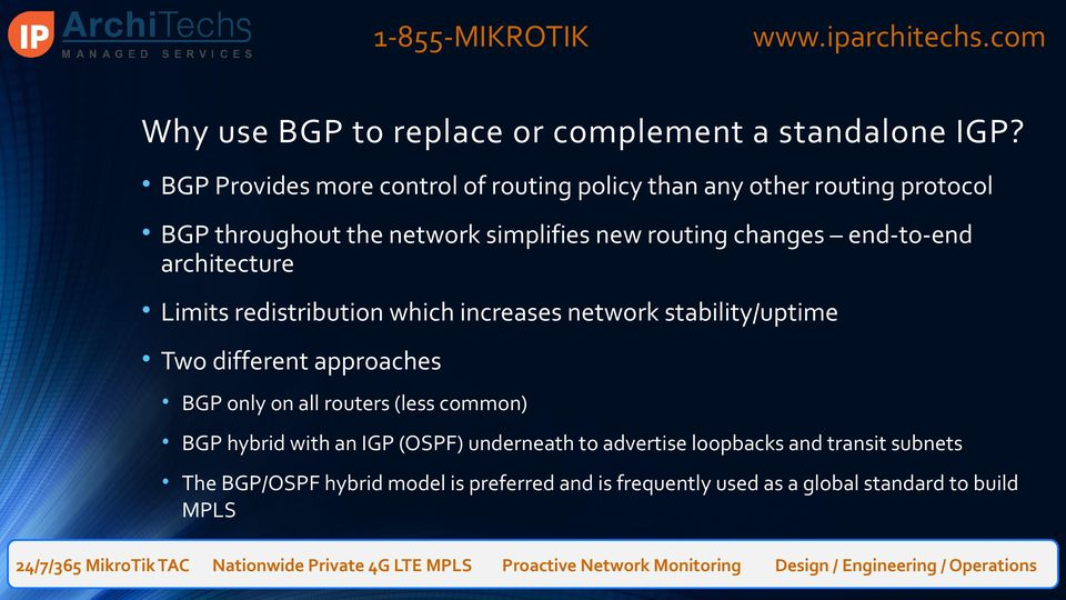changes end-to-end architecture Limits redistribution which increases network stability/uptime Two different approaches BGP only
