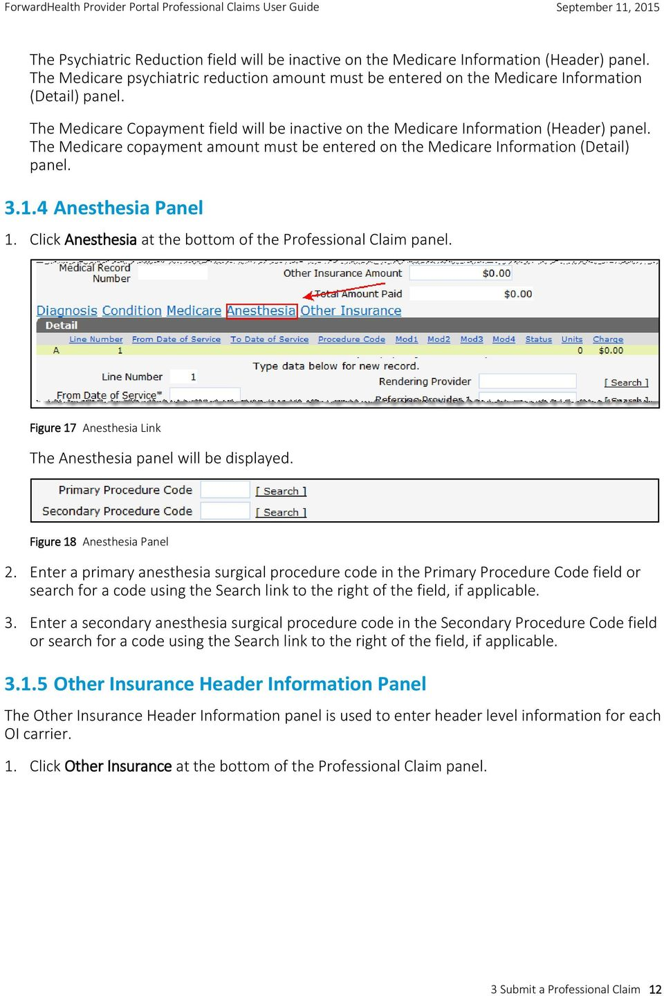 4 Anesthesia Panel 1. Click Anesthesia at the bottom of the Professional Claim panel. Figure 17 Anesthesia Link The Anesthesia panel will be displayed. Figure 18 Anesthesia Panel 2.