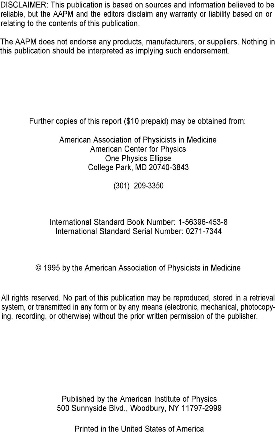 Further copies of this report ($10 prepaid) may be obtained from: American Association of Physicists in Medicine American Center for Physics One Physics Ellipse College Park, MD 20740-3843 (301)