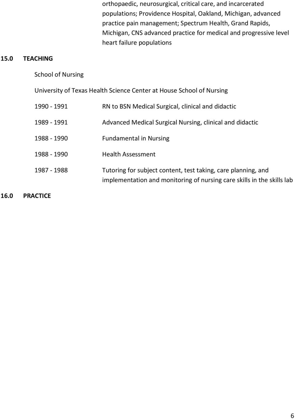 0 PRACTICE School of Nursing University of Texas Health Science Center at House School of Nursing 1990-1991 RN to BSN Medical Surgical, clinical and didactic 1989-1991 Advanced