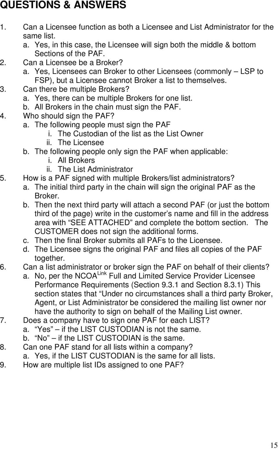 b. All Brokers in the chain must sign the PAF. 4. Who should sign the PAF? a. The following people must sign the PAF i. The Custodian of the list as the List Owner ii. The Licensee b.