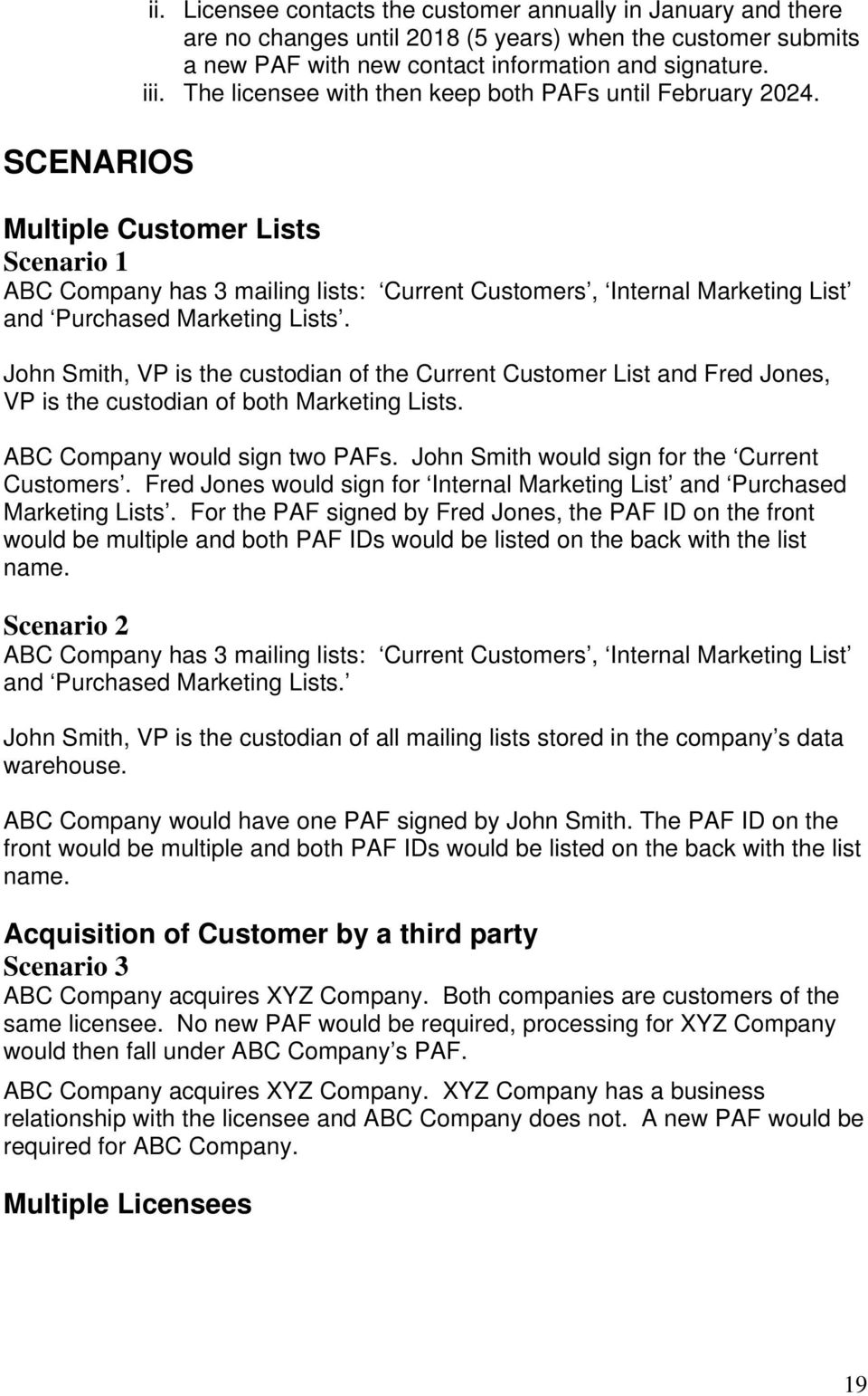 John Smith, VP is the custodian of the Current Customer List and Fred Jones, VP is the custodian of both Marketing Lists. ABC Company would sign two PAFs.