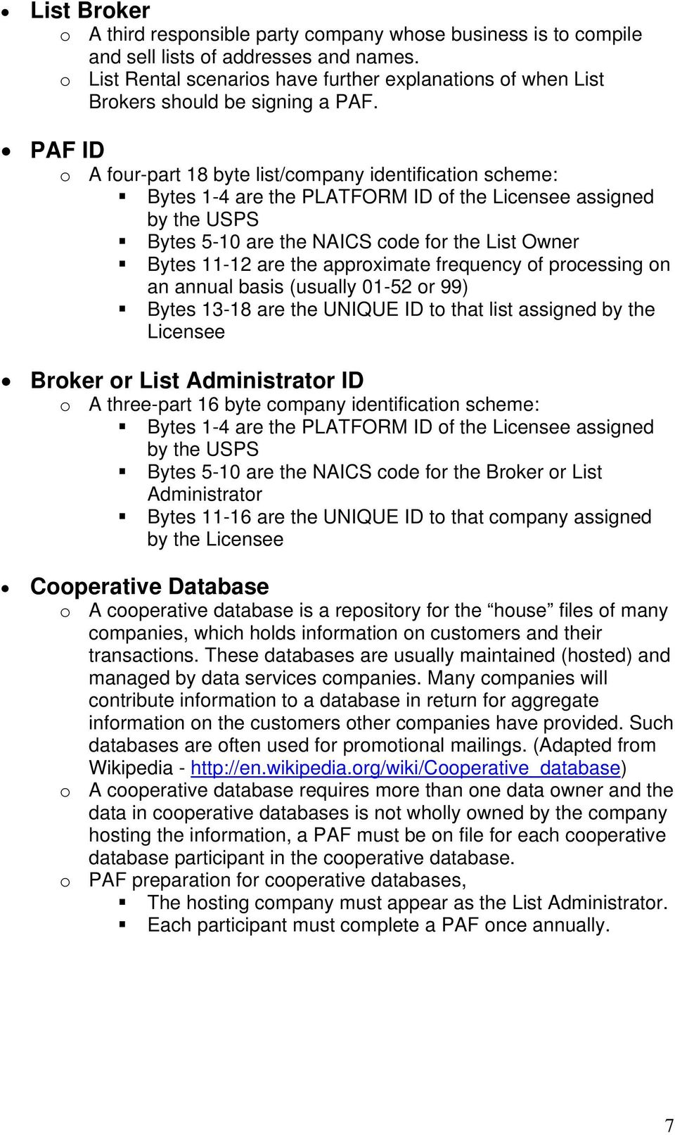 PAF ID o A four-part 18 byte list/company identification scheme: Bytes 1-4 are the PLATFORM ID of the Licensee assigned by the USPS Bytes 5-10 are the NAICS code for the List Owner Bytes 11-12 are