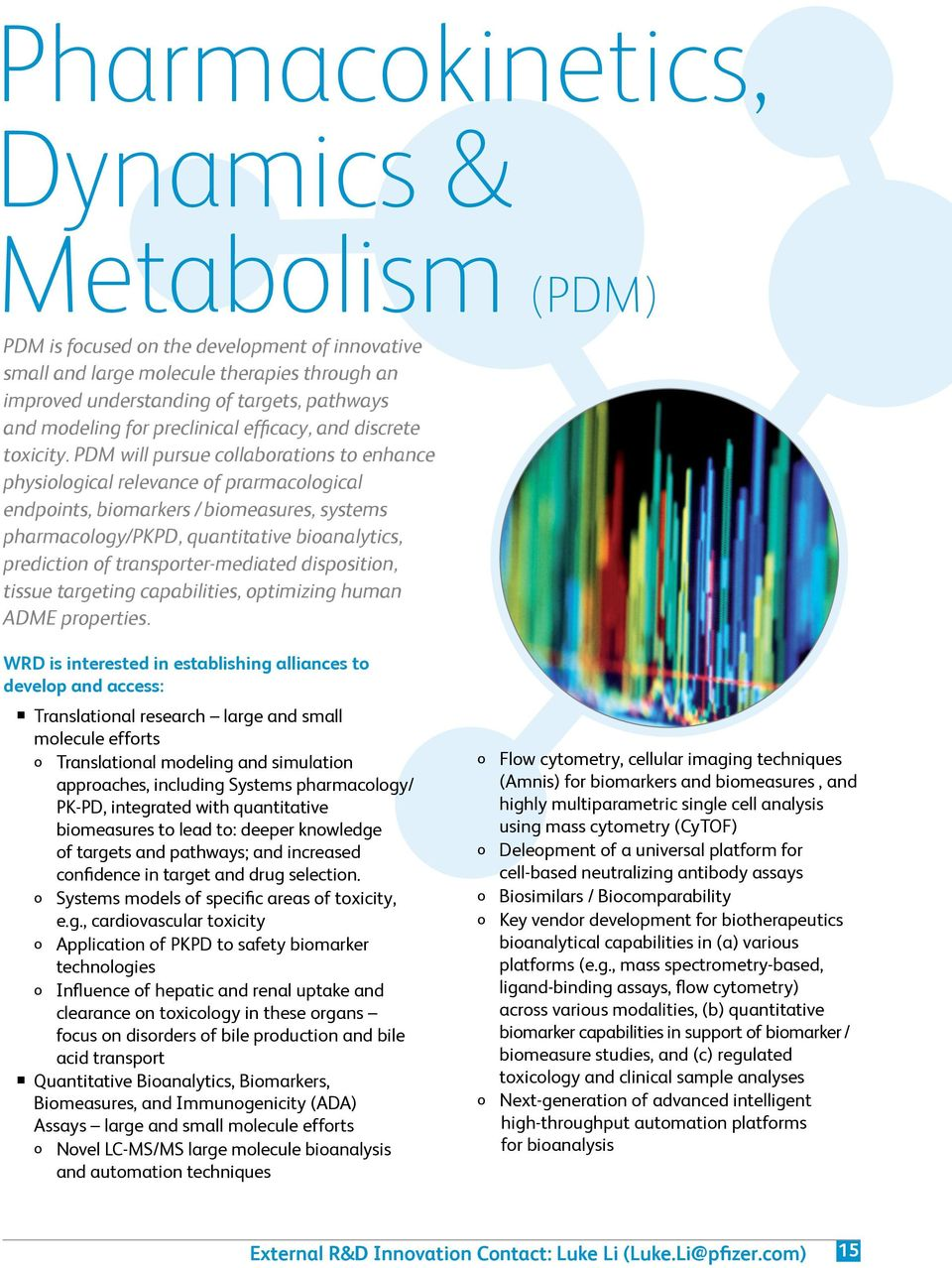 PDM will pursue collaborations to enhance physiological relevance of prarmacological endpoints, biomarkers / biomeasures, systems pharmacology/pkpd, quantitative bioanalytics, prediction of