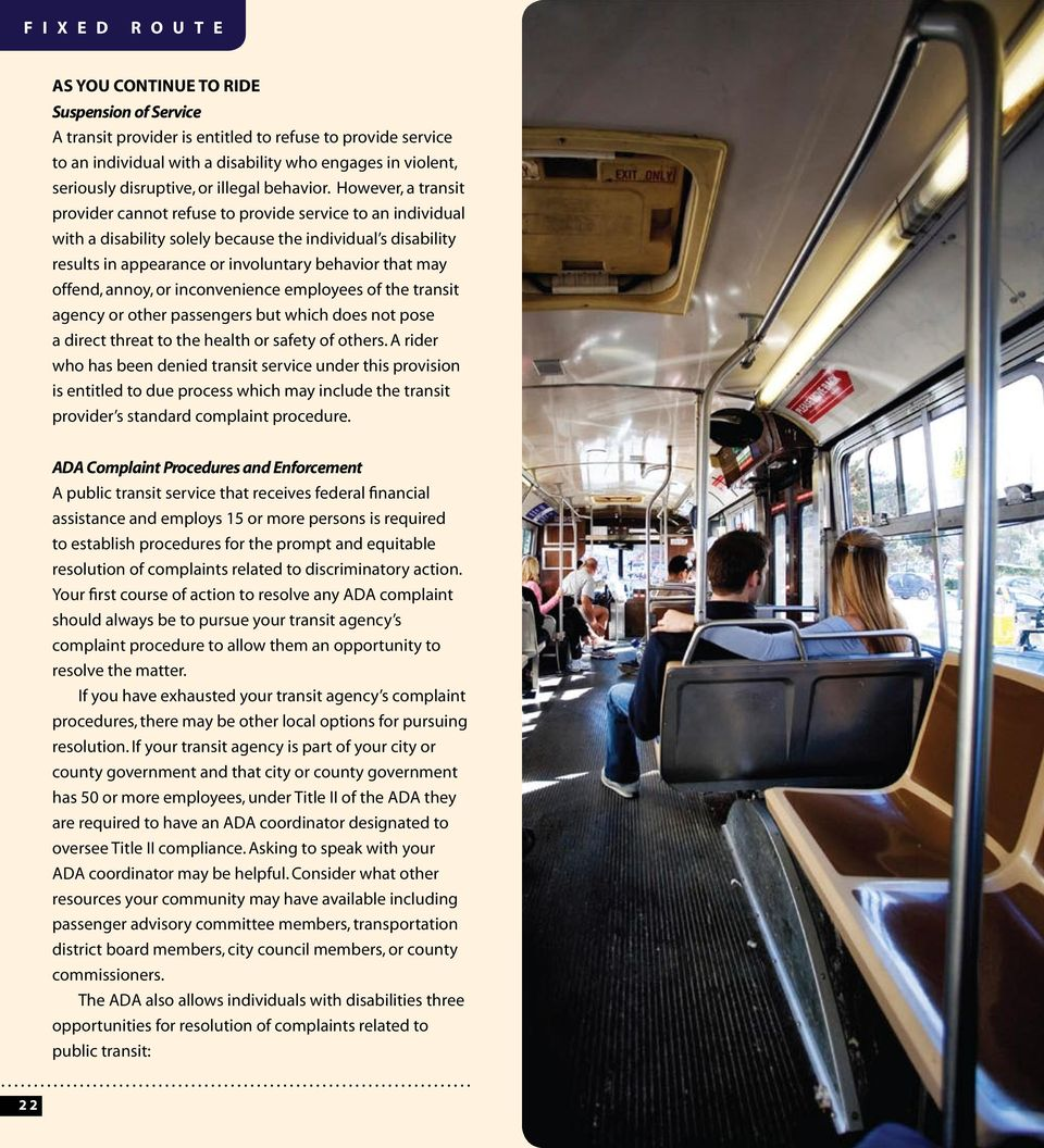 However, a transit provider cannot refuse to provide service to an individual with a disability solely because the individual s disability results in appearance or involuntary behavior that may