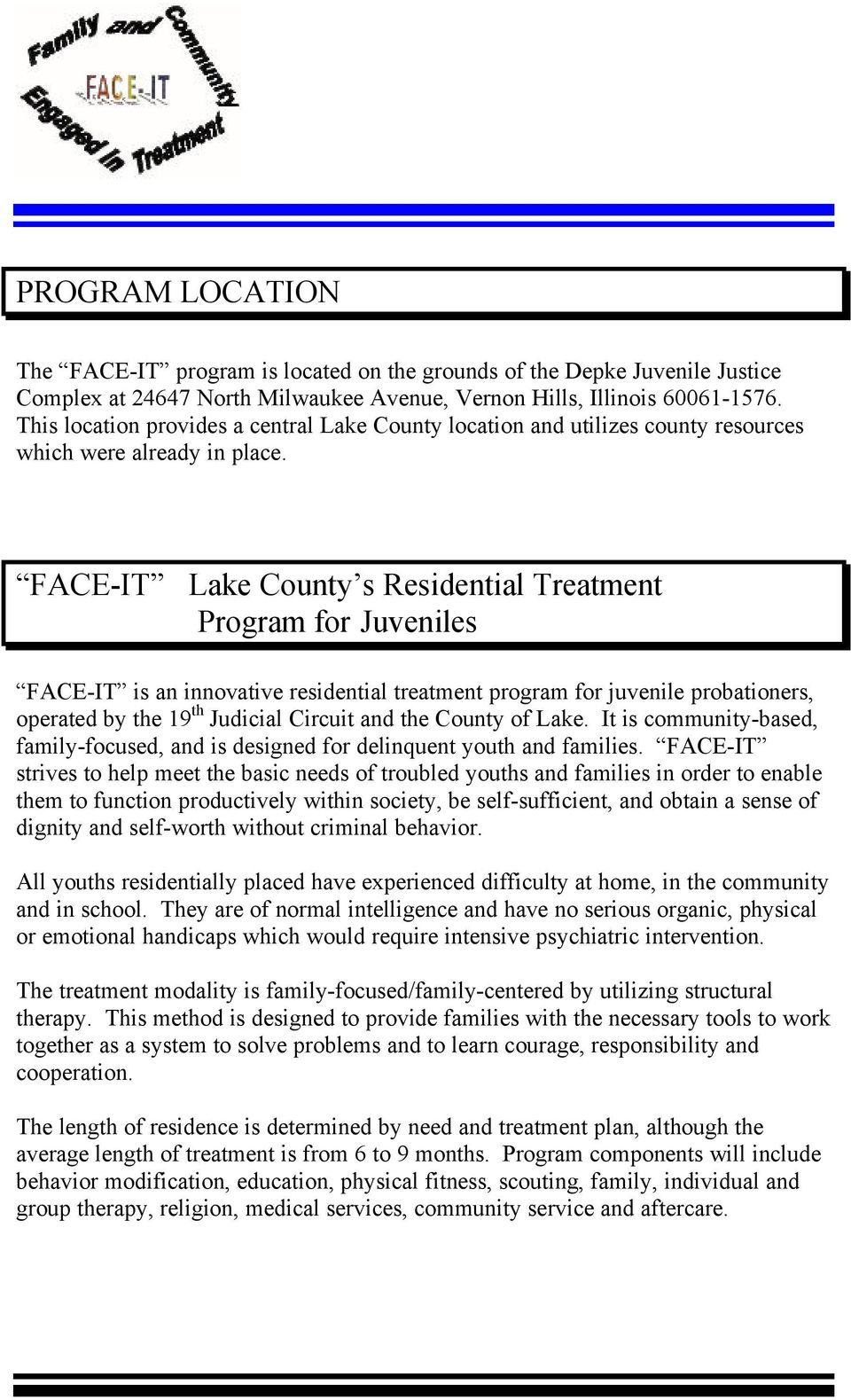 FACE-IT Lake County s Residential Treatment Program for Juveniles FACE-IT is an innovative residential treatment program for juvenile probationers, operated by the 19 th Judicial Circuit and the