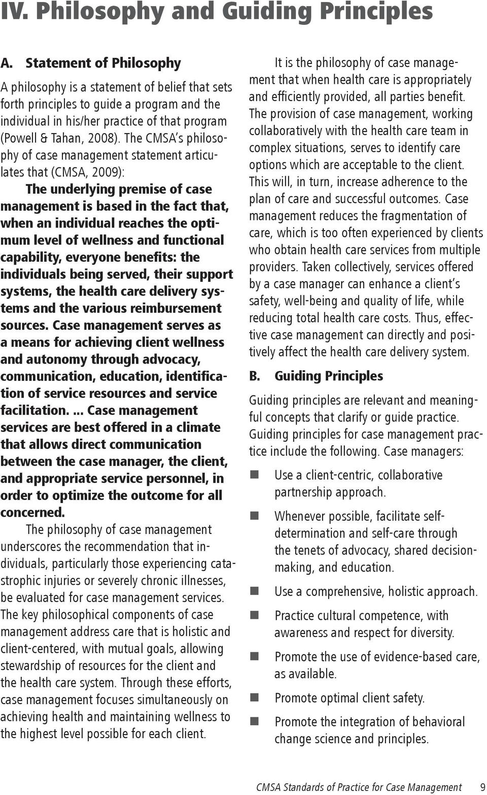 The CMSA s philosophy of case management statement articulates that (CMSA, 2009): The underlying premise of case management is based in the fact that, when an individual reaches the optimum level of