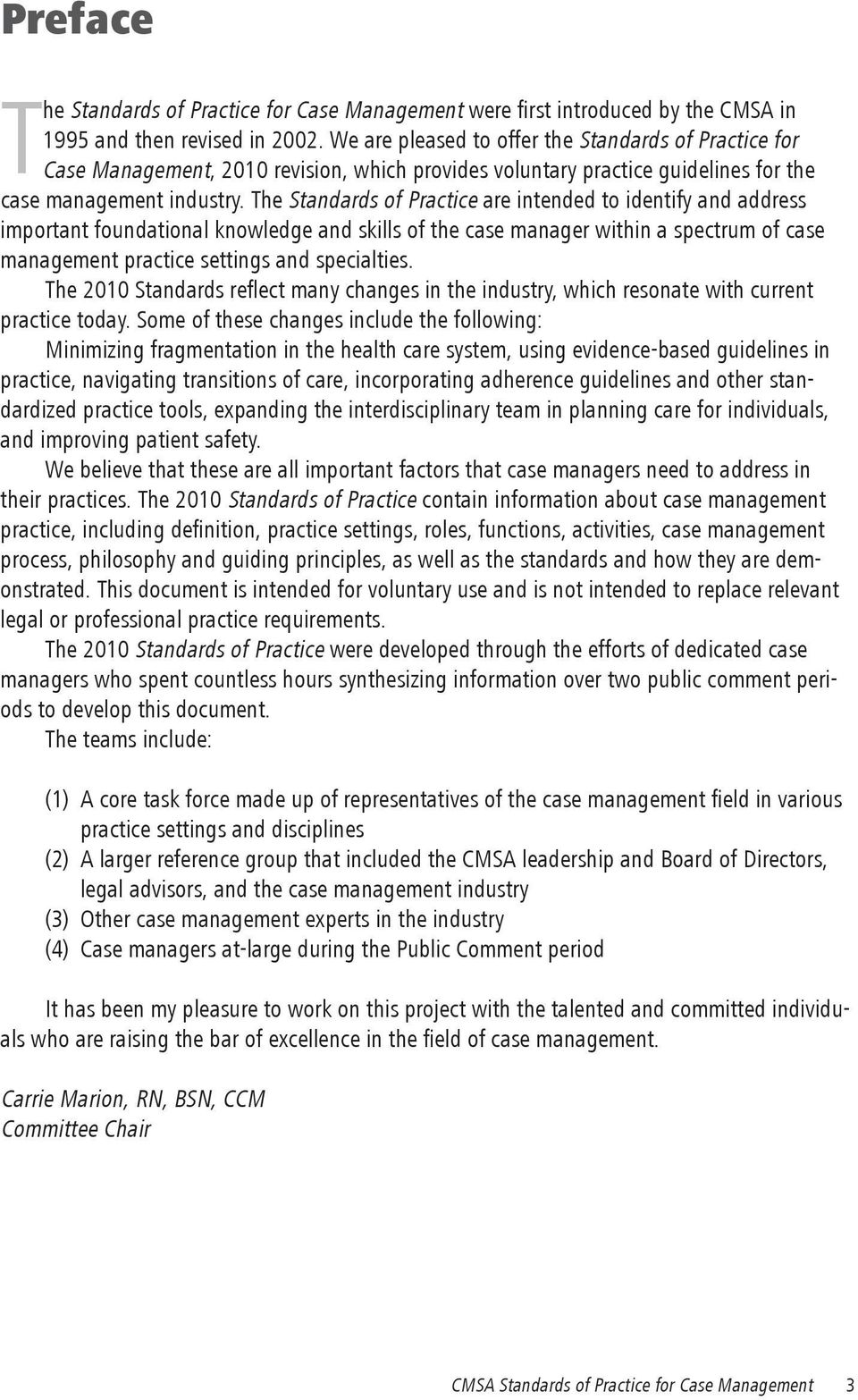 The Standards of Practice are intended to identify and address important foundational knowledge and skills of the case manager within a spectrum of case management practice settings and specialties.