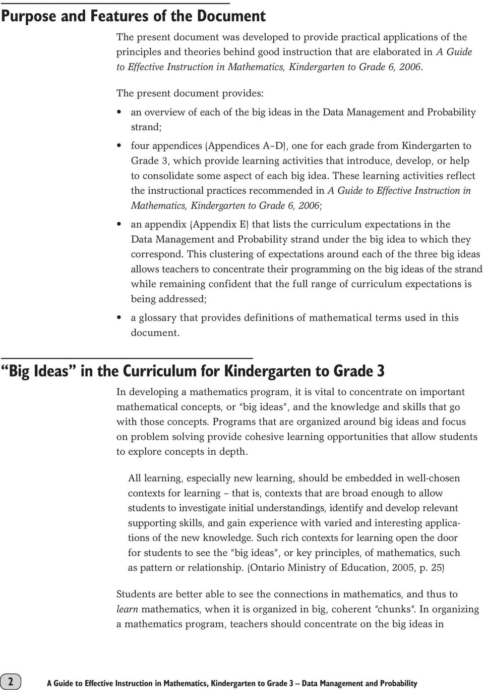The present document provides: an overview of each of the big ideas in the Data Management and Probability strand; four appendices (Appendices A D), one for each grade from Kindergarten to Grade 3,
