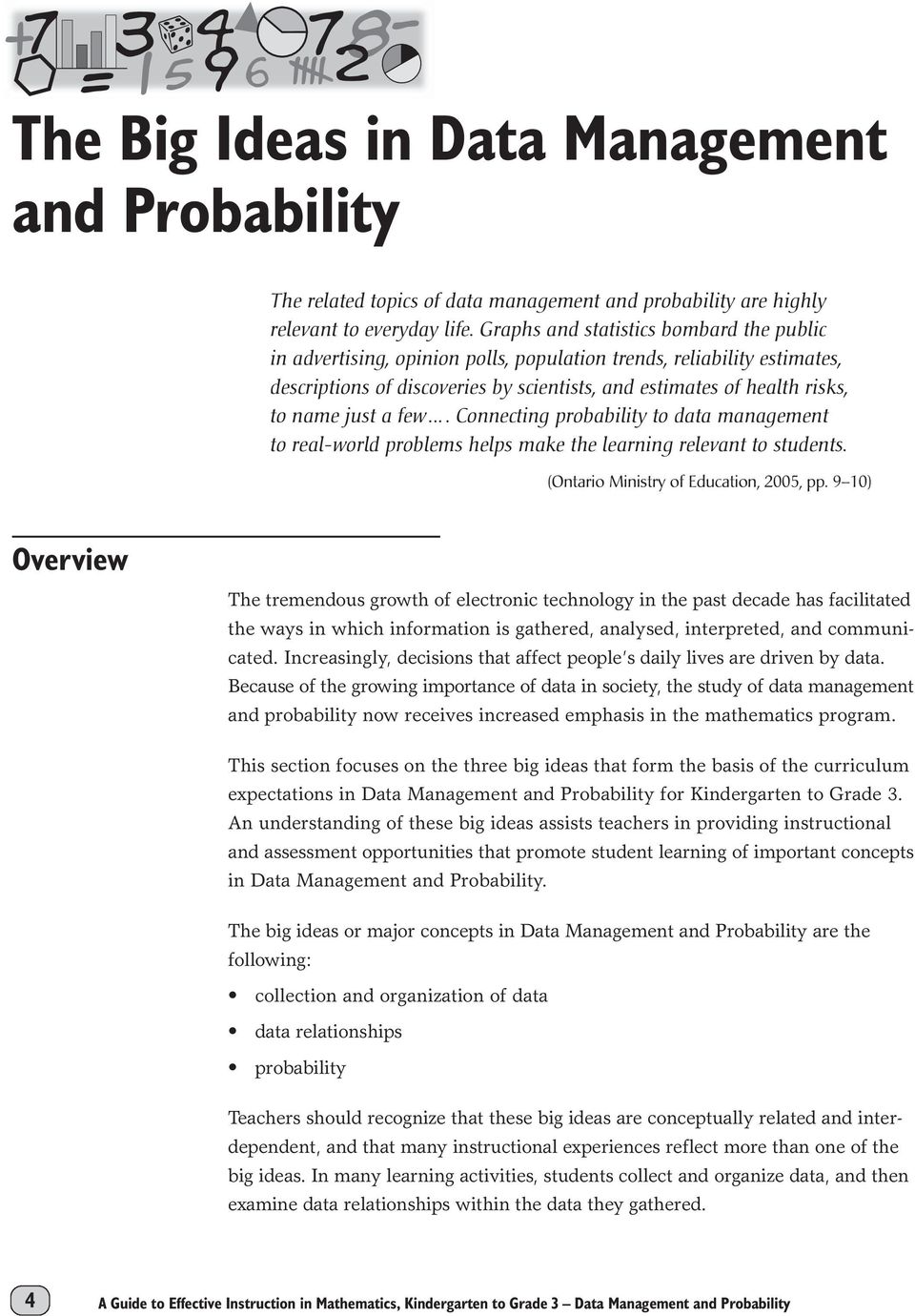 just a few.... Connecting probability to data management to real-world problems helps make the learning relevant to students. (Ontario Ministry of Education, 2005, pp.
