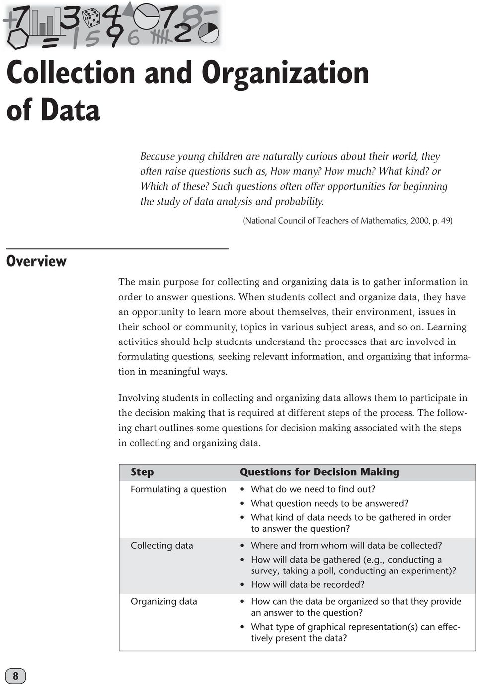 49) Overview The main purpose for collecting and organizing data is to gather information in order to answer questions.