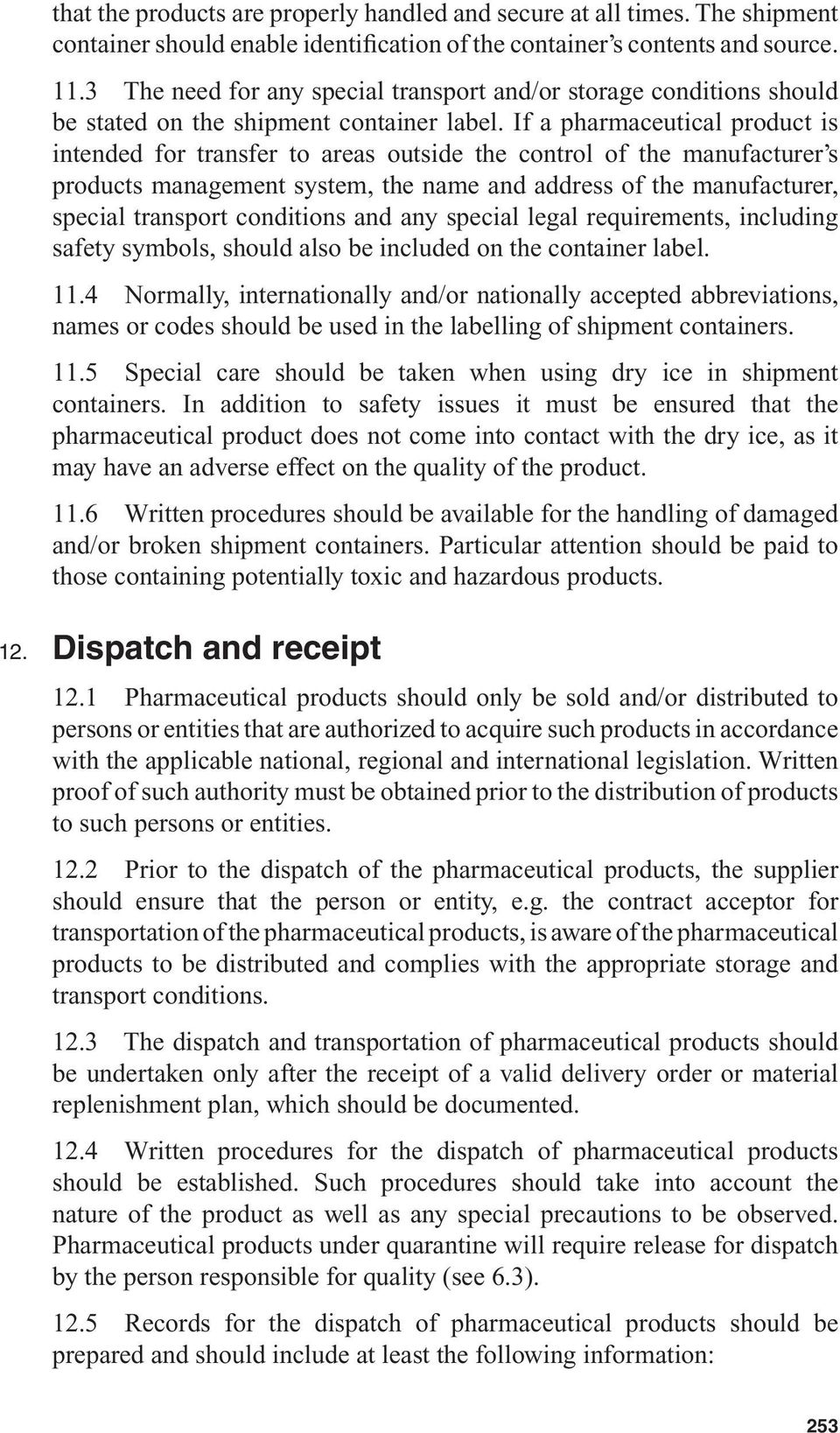 If a pharmaceutical product is intended for transfer to areas outside the control of the manufacturer s products management system, the name and address of the manufacturer, special transport