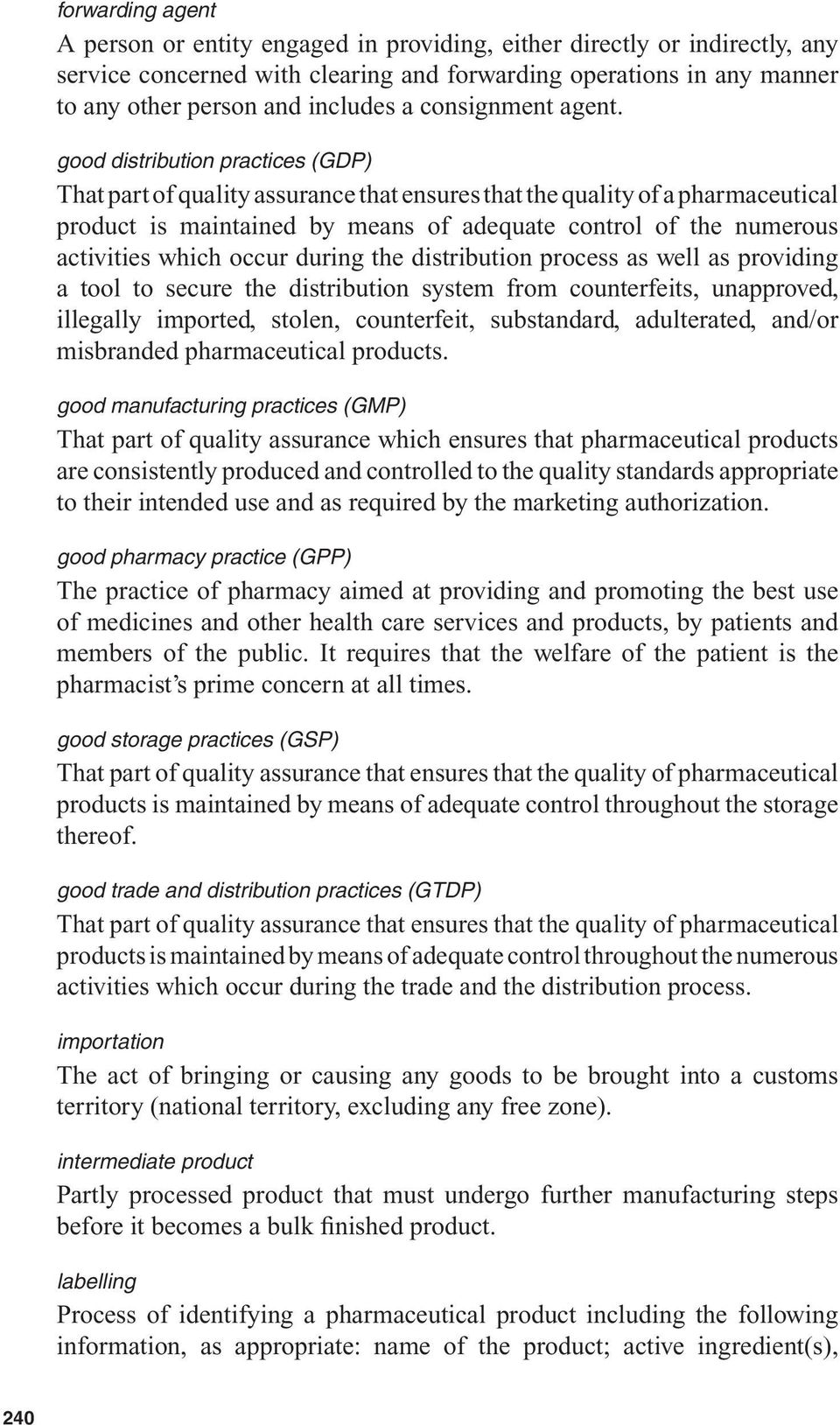 good distribution practices (GDP) That part of quality assurance that ensures that the quality of a pharmaceutical product is maintained by means of adequate control of the numerous activities which