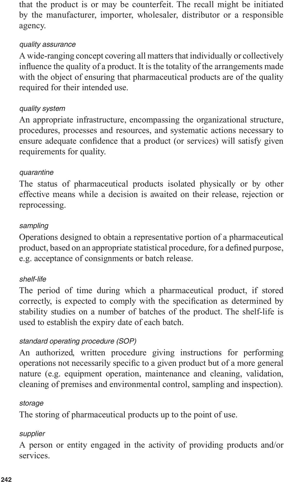 It is the totality of the arrangements made with the object of ensuring that pharmaceutical products are of the quality required for their intended use.