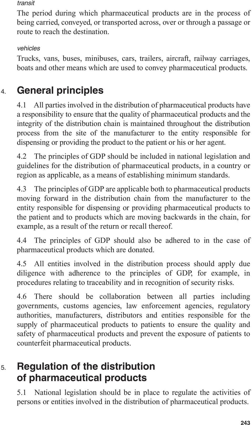 1 All parties involved in the distribution of pharmaceutical products have a responsibility to ensure that the quality of pharmaceutical products and the integrity of the distribution chain is