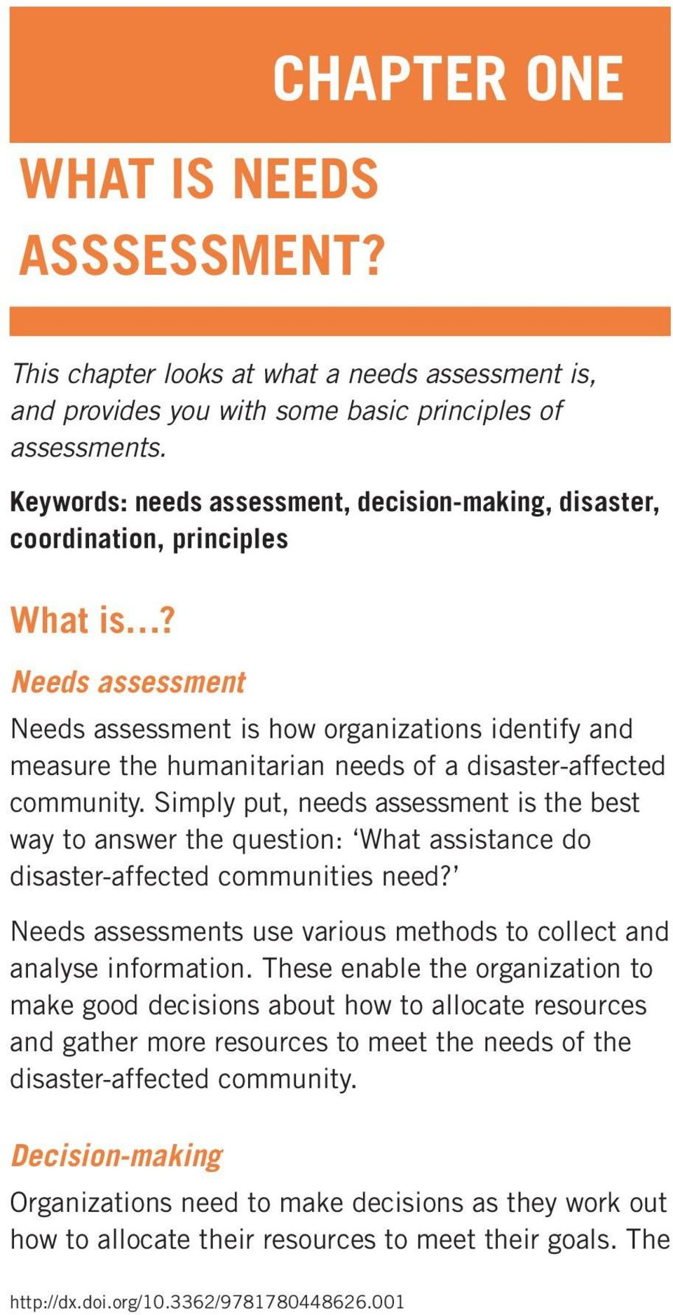 Needs assessment Needs assessment is how organizations identify and measure the humanitarian needs of a disaster-affected community.