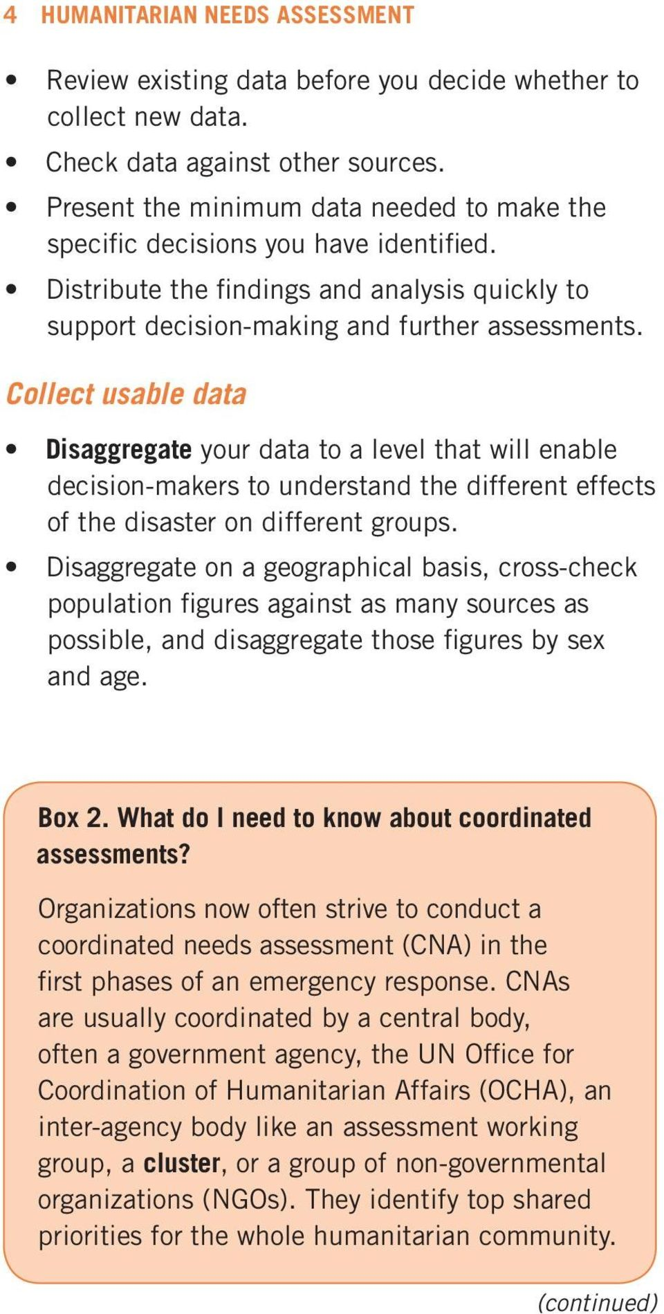 Collect usable data Disaggregate your data to a level that will enable decision-makers to understand the different effects of the disaster on different groups.