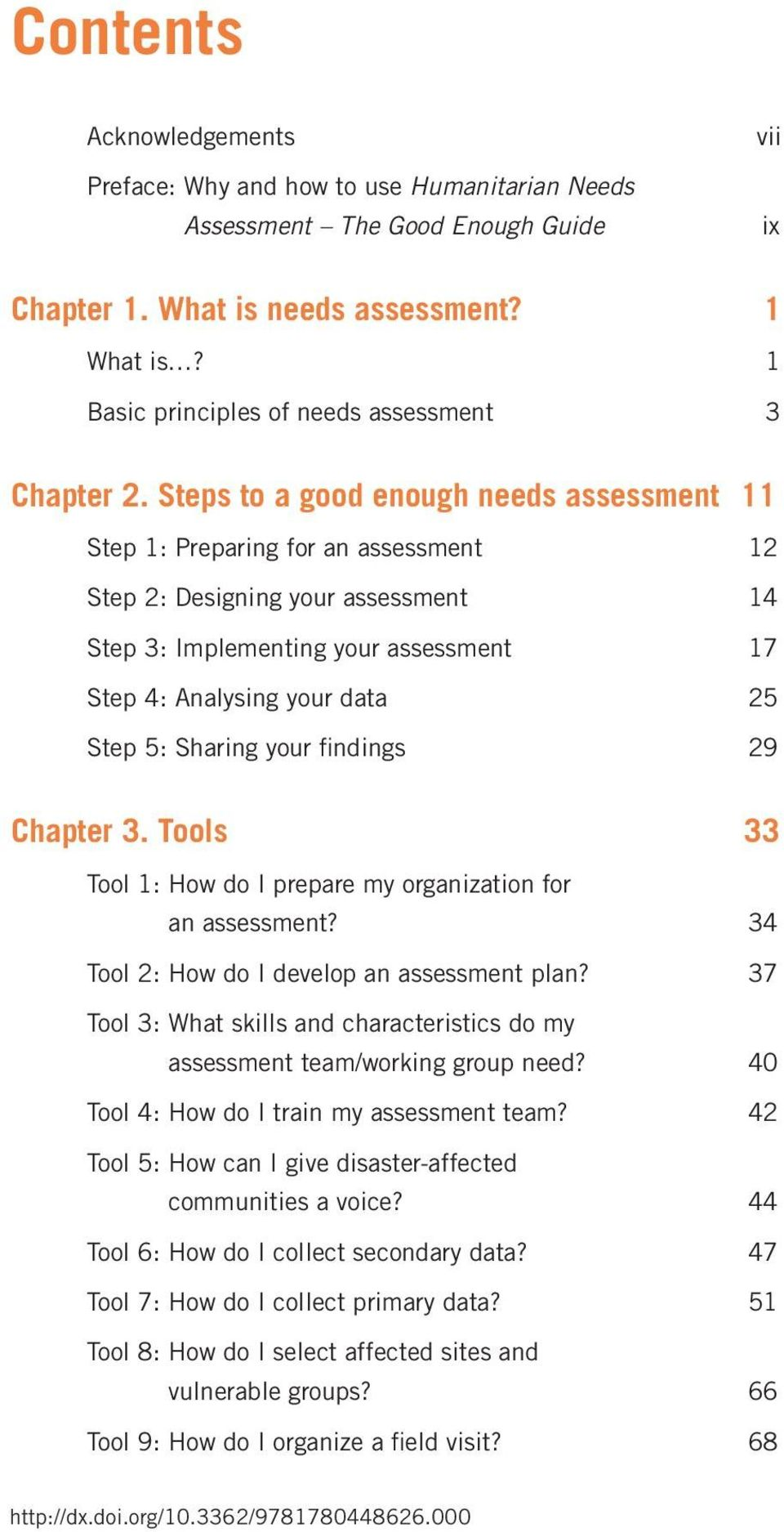 Steps to a good enough needs assessment 11 Step 1: Preparing for an assessment 12 Step 2: Designing your assessment 14 Step 3: Implementing your assessment 17 Step 4: Analysing your data 25 Step 5: