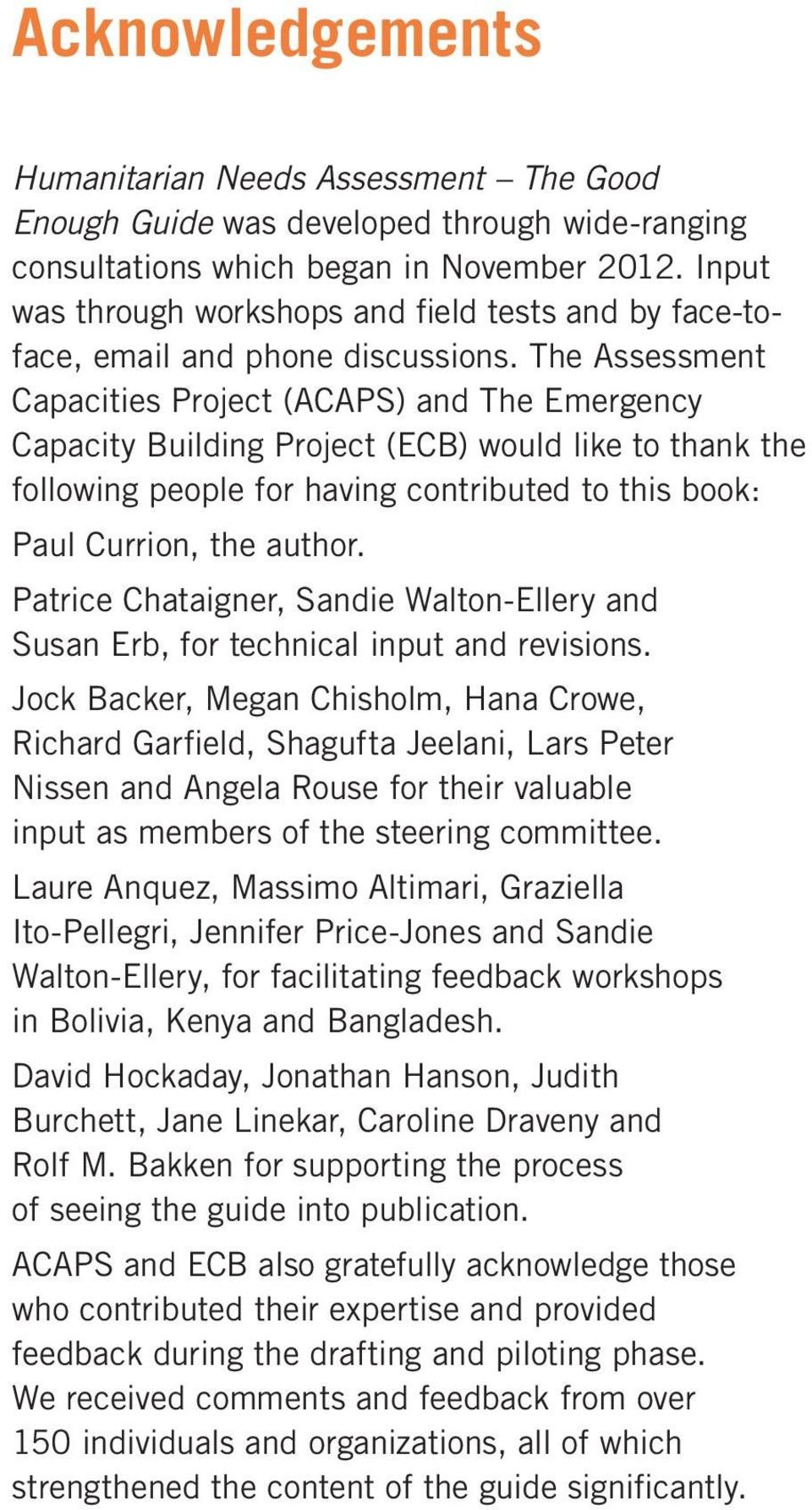 The Assessment Capacities Project (ACAPS) and The Emergency Capacity Building Project (ECB) would like to thank the following people for having contributed to this book: Paul Currion, the author.