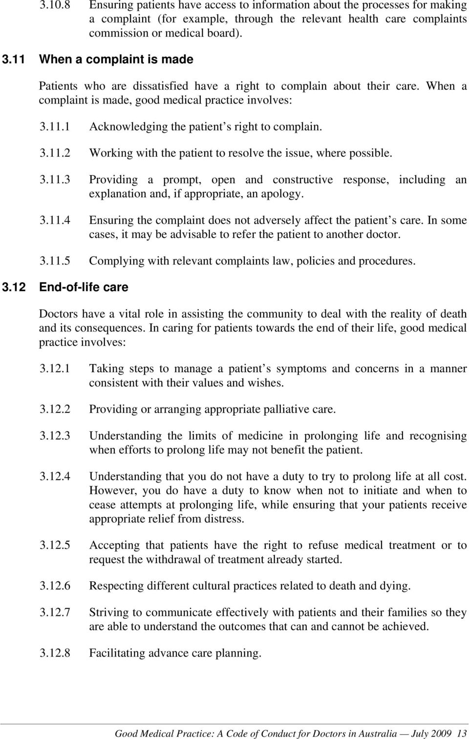 3.11.2 Working with the patient to resolve the issue, where possible. 3.11.3 Providing a prompt, open and constructive response, including an explanation and, if appropriate, an apology. 3.11.4 Ensuring the complaint does not adversely affect the patient s care.