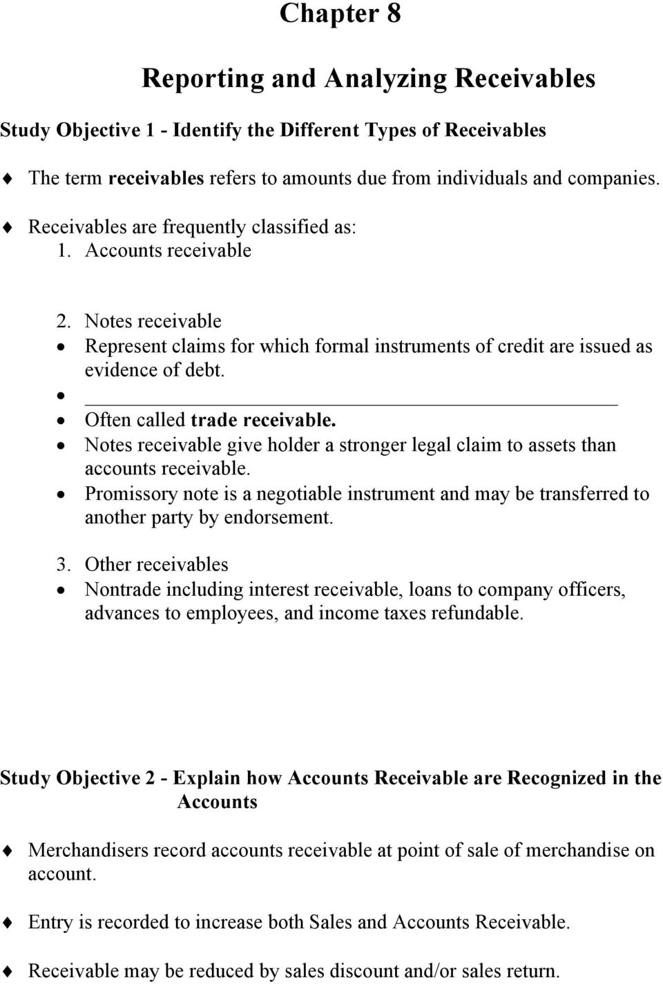 Often called trade receivable. Notes receivable give holder a stronger legal claim to assets than accounts receivable.