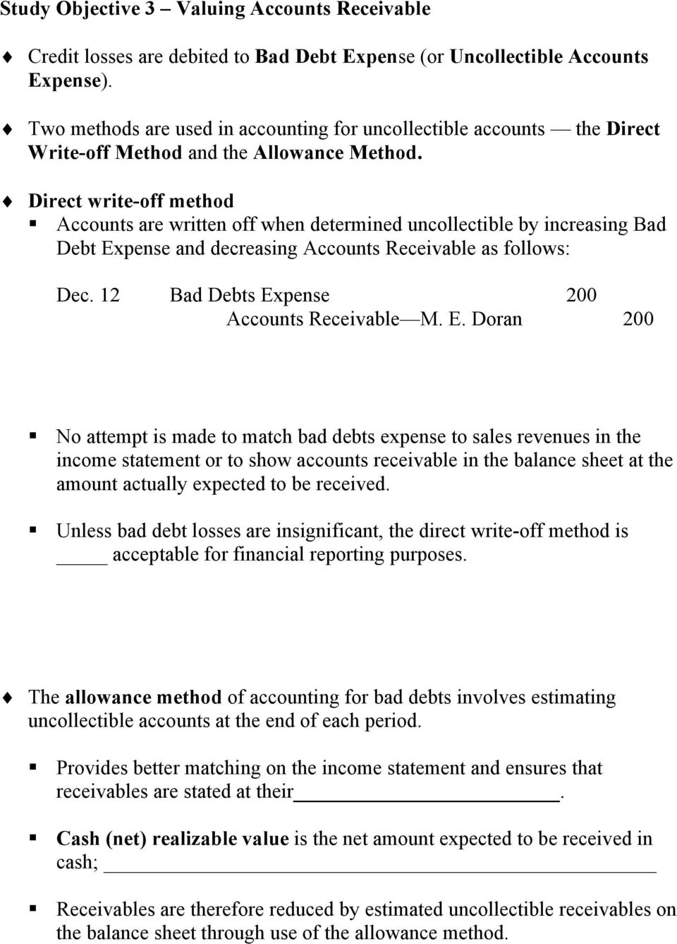 Direct write-off method Accounts are written off when determined uncollectible by increasing Bad Debt Expense and decreasing Accounts Receivable as follows: Dec.