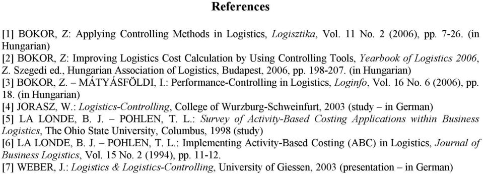 198-207. (in Hungarian) [3] BOKOR, Z. MÁTYÁSFÖLDI, I.: Performance-Controlling in Logistics, Loginfo, Vol. 16 No. 6 (2006), pp. 18. (in Hungarian) [4] JORASZ, W.