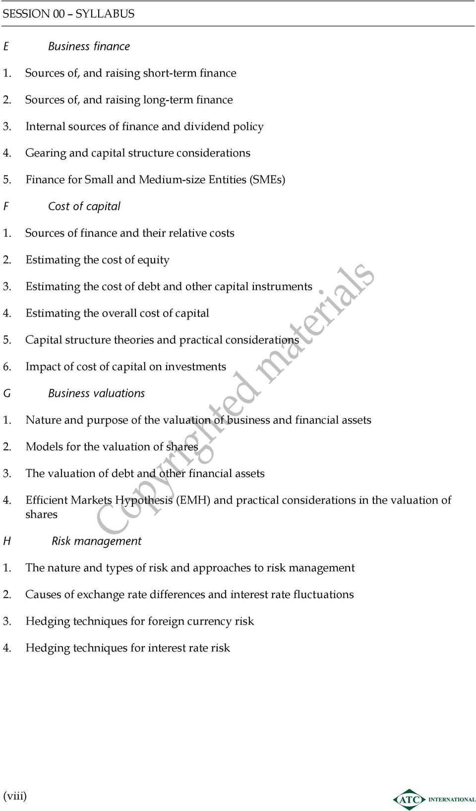 Estimating the cost of debt and other capital instruments 4. Estimating the overall cost of capital 5. Capital structure theories and practical considerations 6.