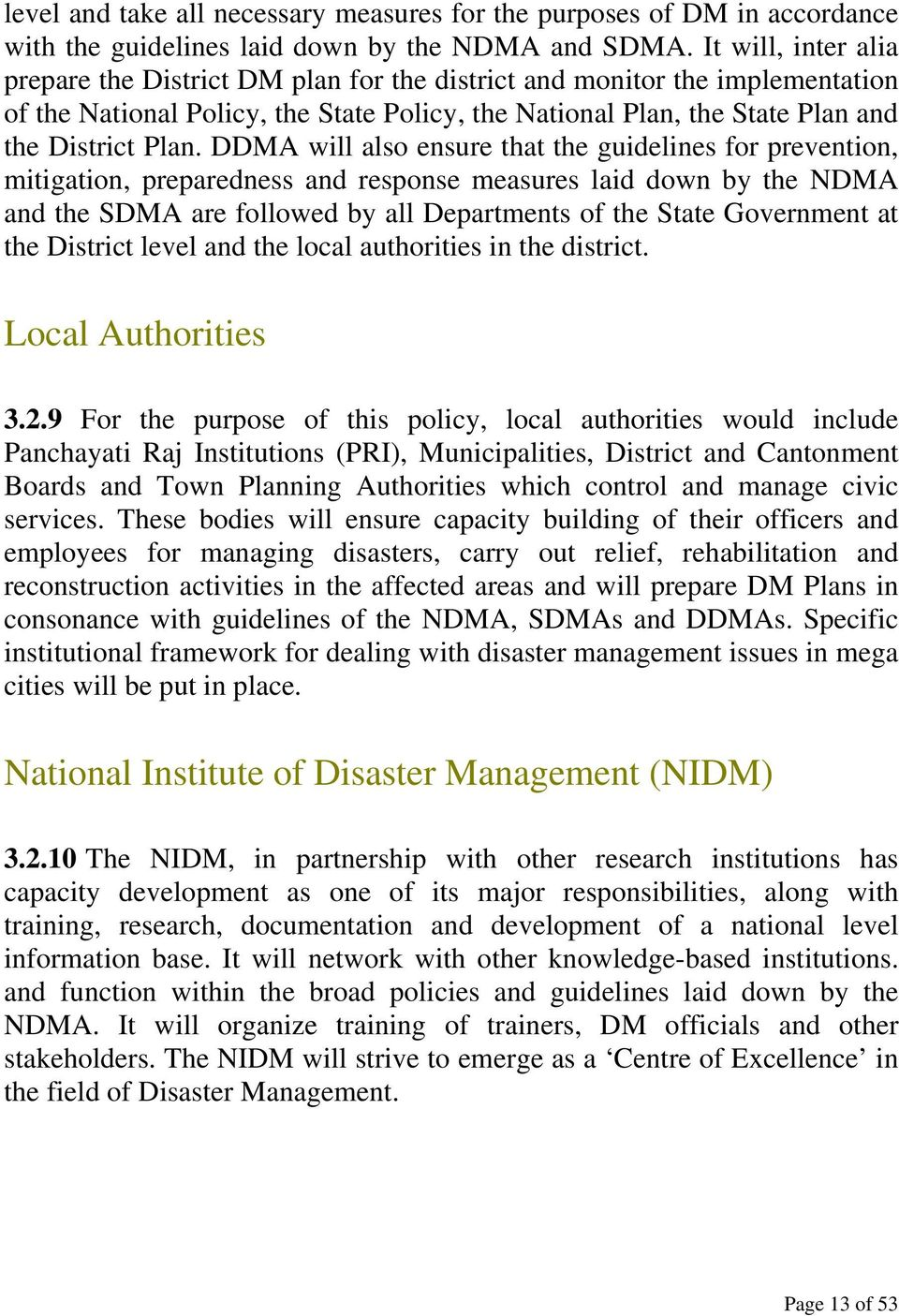DDMA will also ensure that the guidelines for prevention, mitigation, preparedness and response measures laid down by the NDMA and the SDMA are followed by all Departments of the State Government at