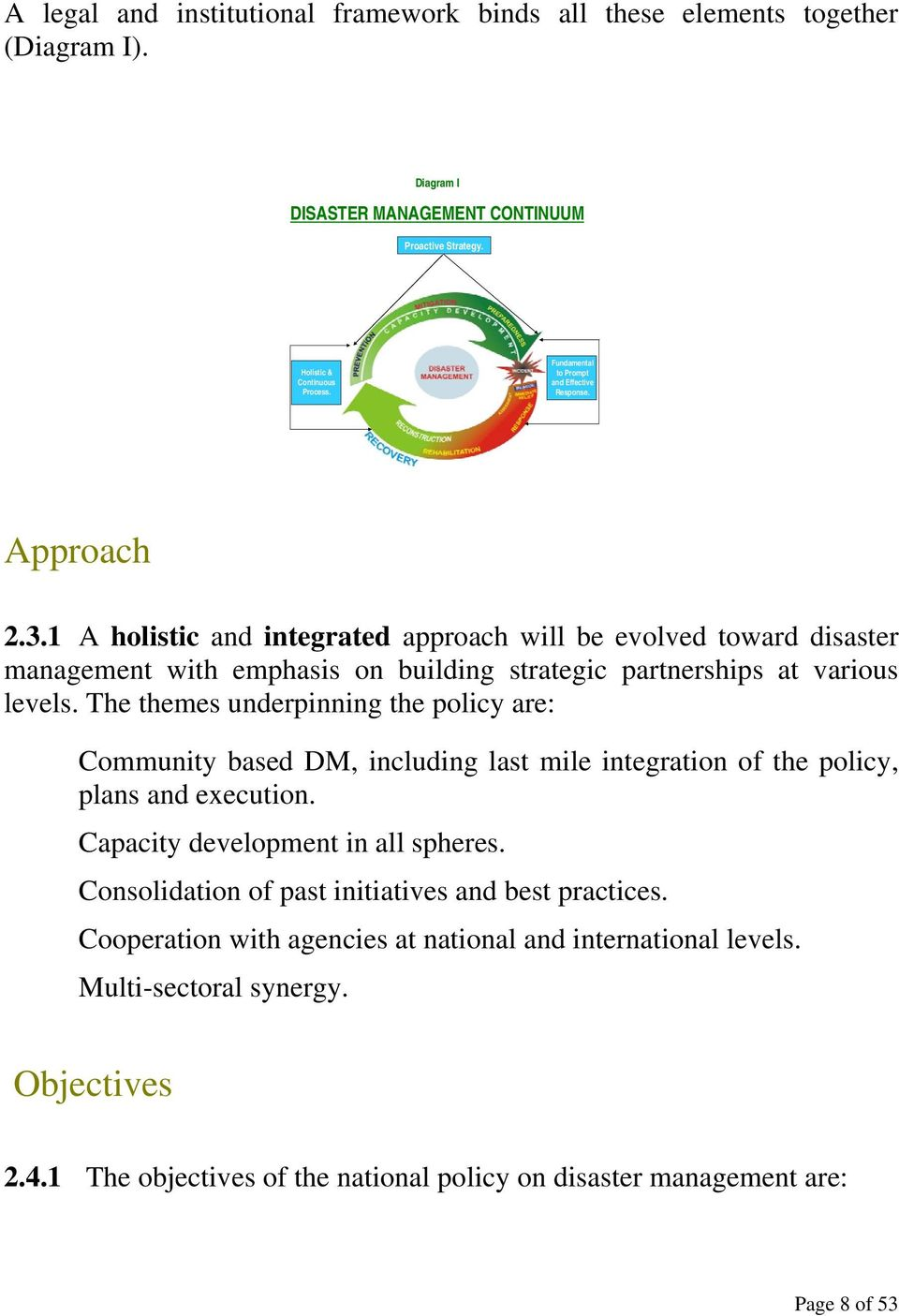 1 A holistic and integrated approach will be evolved toward disaster management with emphasis on building strategic partnerships at various levels.