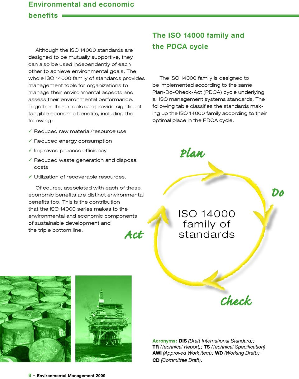 Together, these tools can provide significant tangible economic benefits, including the following : The ISO 14000 family and the PDCA cycle The ISO 14000 family is designed to be implemented