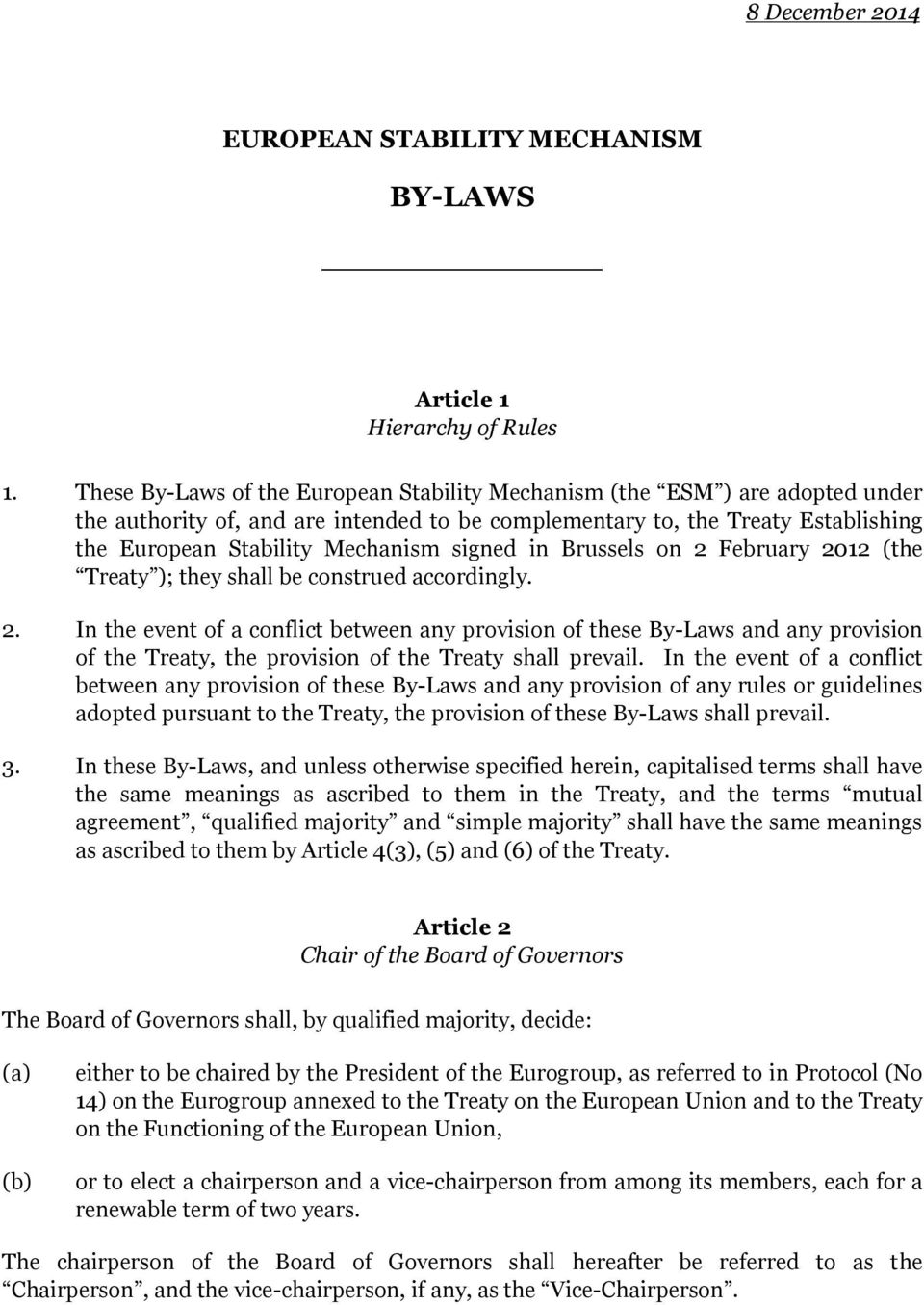 signed in Brussels on 2 February 2012 (the Treaty ); they shall be construed accordingly. 2. In the event of a conflict between any provision of these By-Laws and any provision of the Treaty, the provision of the Treaty shall prevail.