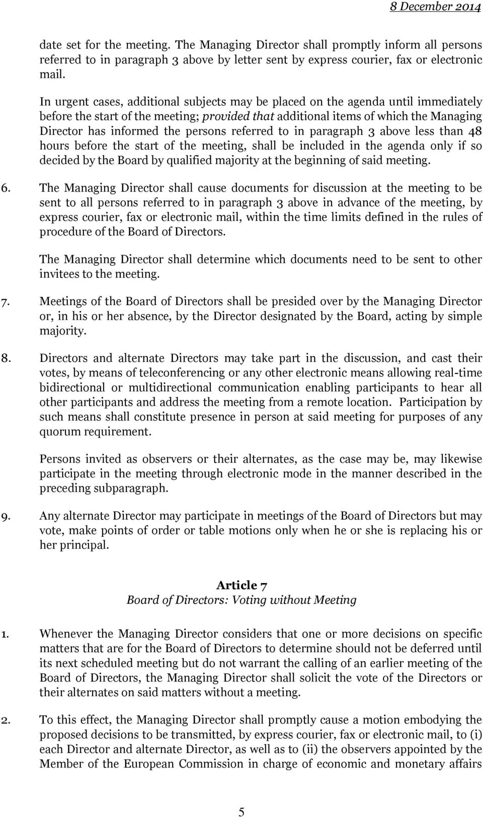 persons referred to in paragraph 3 above less than 48 hours before the start of the meeting, shall be included in the agenda only if so decided by the Board by qualified majority at the beginning of