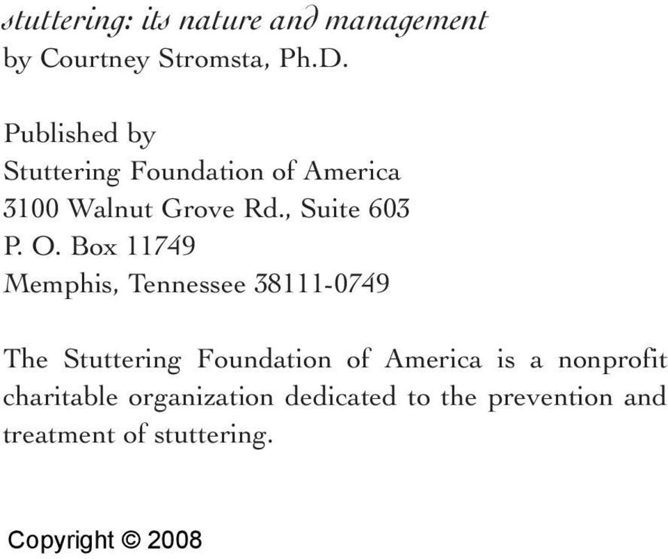 Box 11749 Memphis, Tennessee 38111-0749 The Stuttering Foundation of America is a