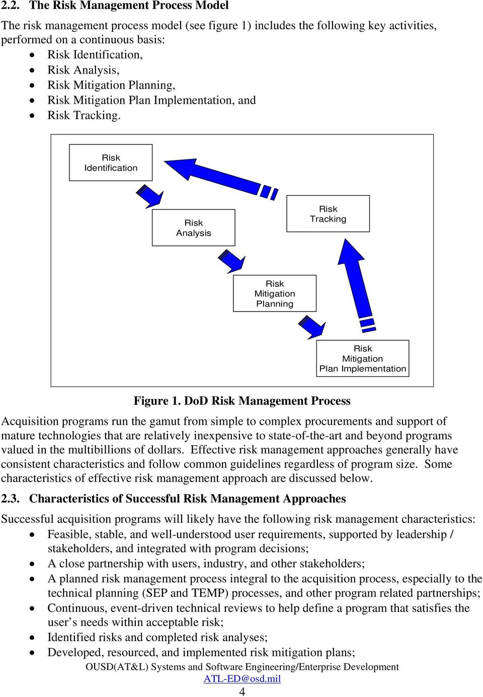 DoD Risk Management Process Acquisition programs run the gamut from simple to complex procurements and support of mature technologies that are relatively inexpensive to state-of-the-art and beyond