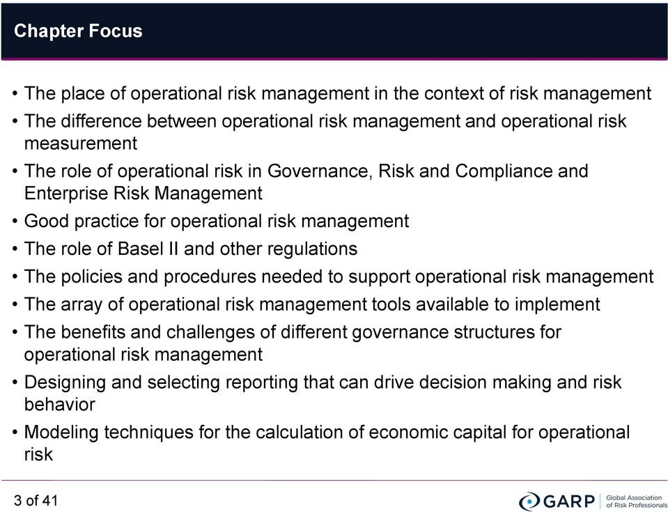 procedures needed to support operational risk management The array of operational risk management tools available to implement The benefits and challenges of different governance structures