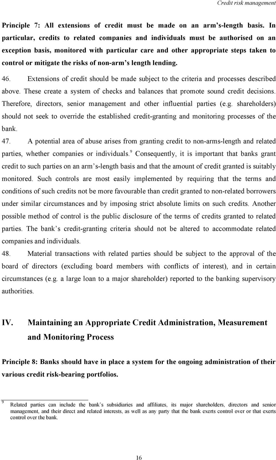 of non-arm s length lending. 46. Extensions of credit should be made subject to the criteria and processes described above.
