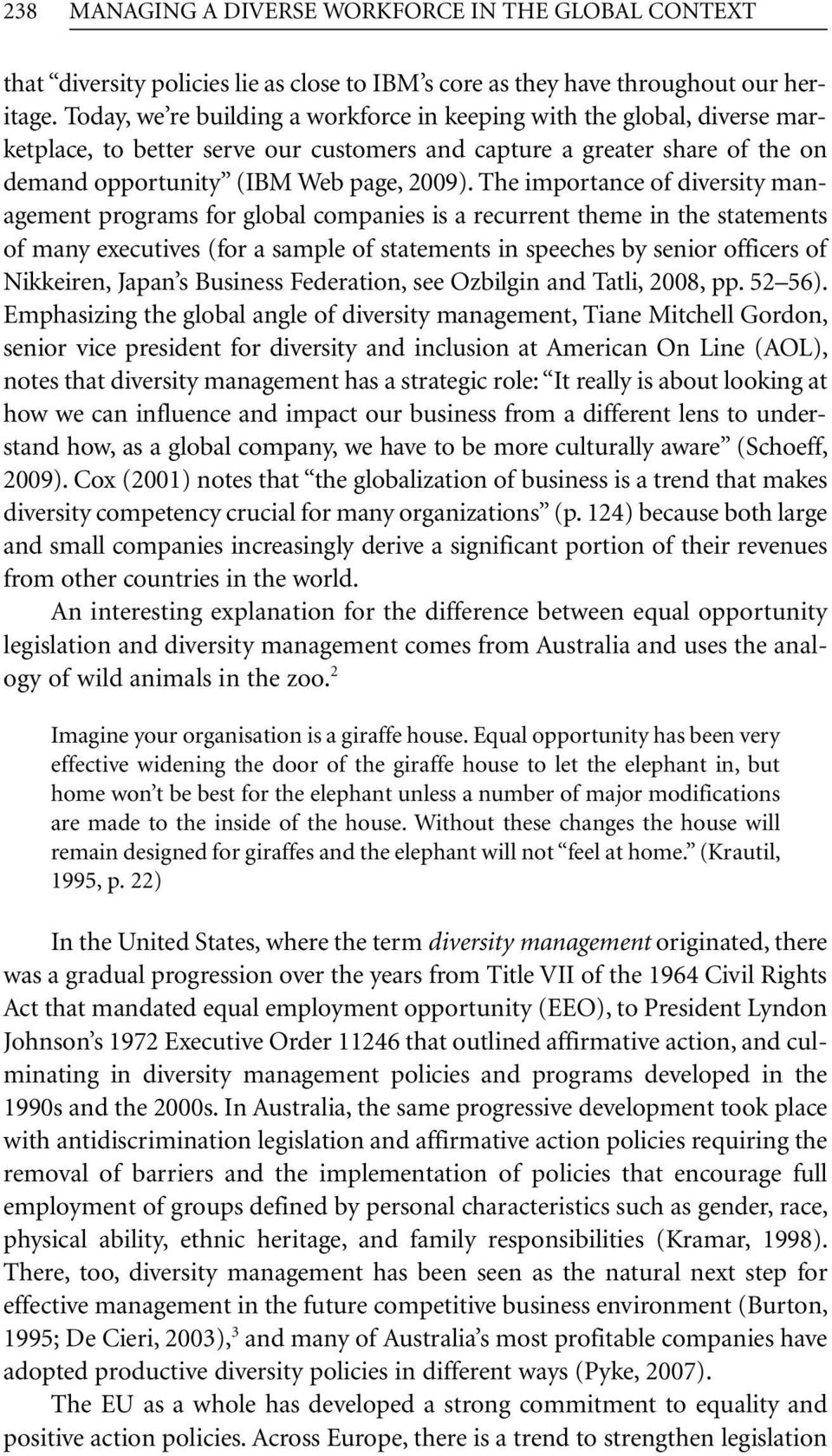 The importance of diversity management programs for global companies is a recurrent theme in the statements of many executives (for a sample of statements in speeches by senior officers of Nikkeiren,