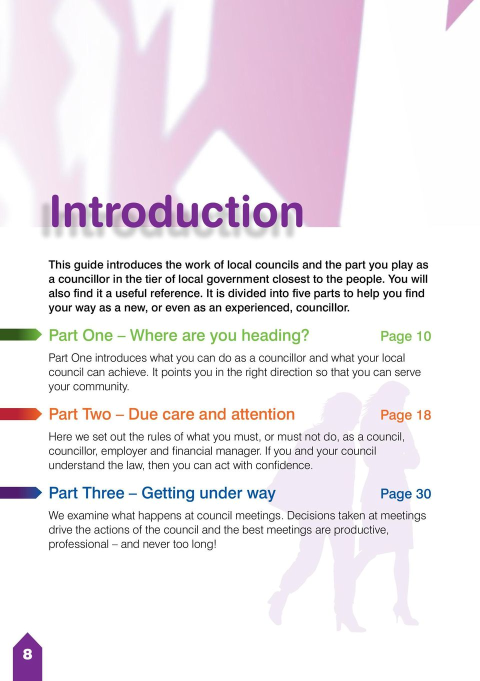 Page 10 Part One introduces what you can do as a councillor and what your local council can achieve. It points you in the right direction so that you can serve your community.