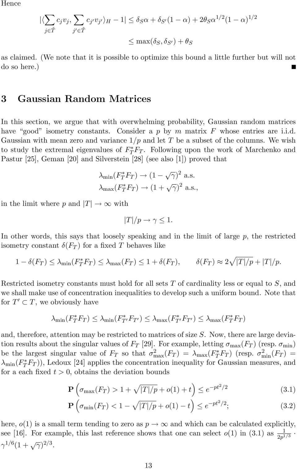 ) 3 Gaussian Random Matrices In this section, we argue that with overwhelming probability, Gaussian random matrices have good isometry constants. Consider a p by m matrix F whose entries are i.i.d. Gaussian with mean zero and variance 1/p and let T be a subset of the columns.