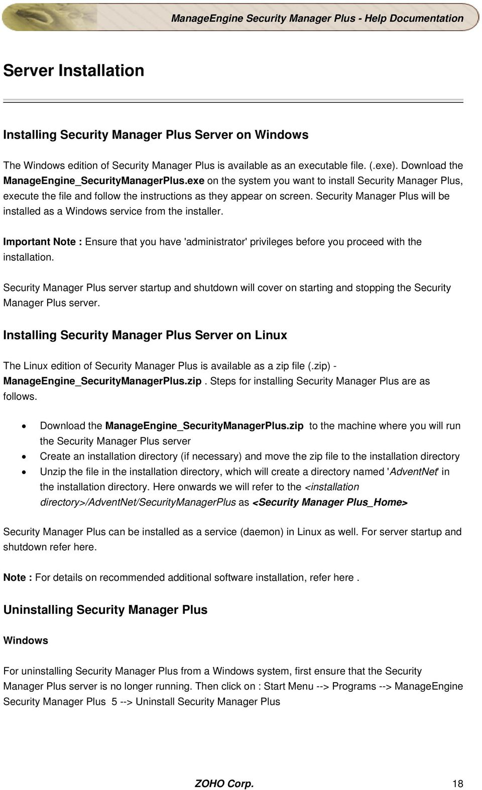 Security Manager Plus will be installed as a Windows service from the installer. Important Note : Ensure that you have 'administrator' privileges before you proceed with the installation.