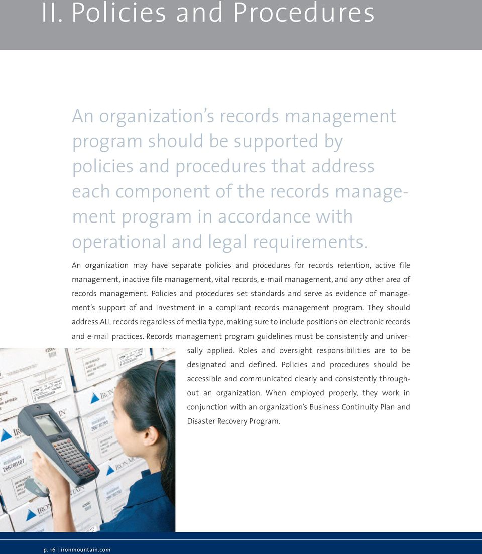 An organization may have separate policies and procedures for records retention, active file management, inactive file management, vital records, e-mail management, and any other area of records