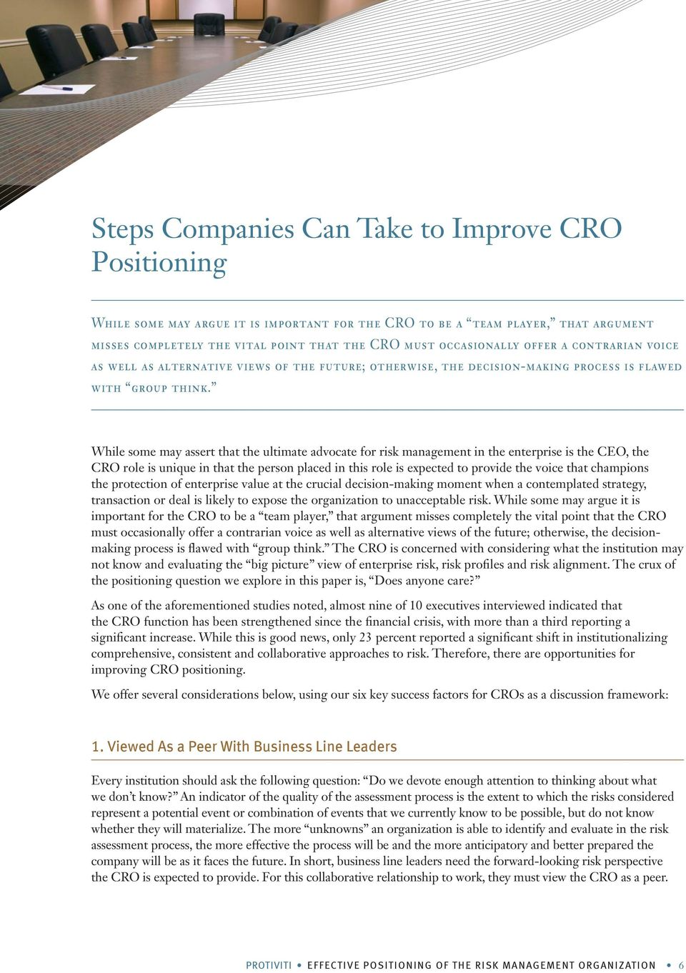 While some may assert that the ultimate advocate for risk management in the enterprise is the CEO, the CRO role is unique in that the person placed in this role is expected to provide the voice that