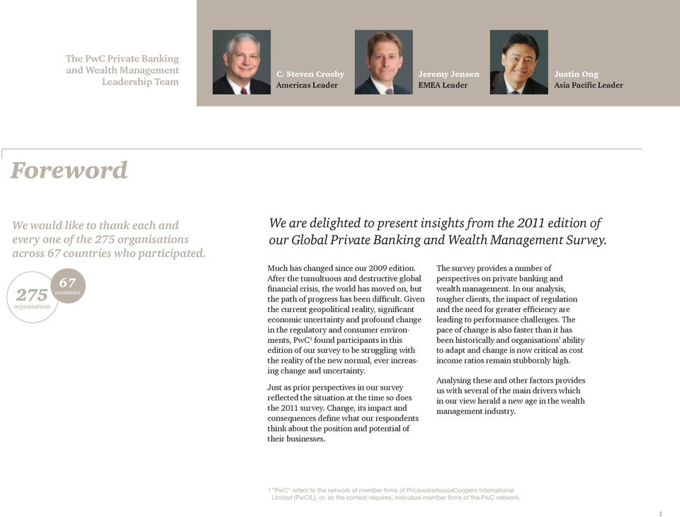 275 organisations 67 countries We are delighted to present insights from the 2011 edition of our Global Private Banking and Wealth Management Survey. Much has changed since our 2009 edition.