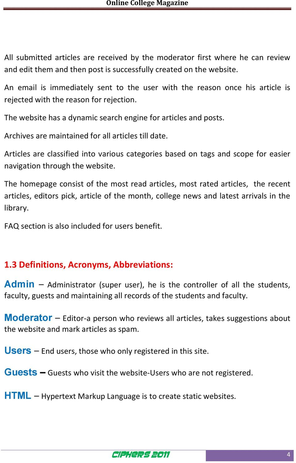 Archives are maintained for all articles till date. Articles are classified into various categories based on tags and scope for easier navigation through the website.