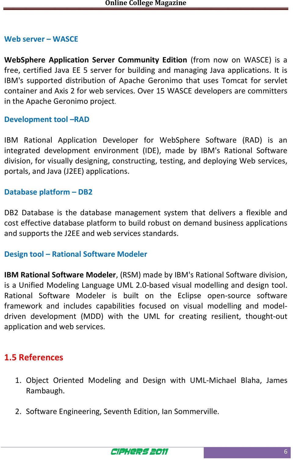 Development tool RAD IBM Rational Application Developer for WebSphere Software (RAD) is an integrated development environment (IDE), made by IBM's Rational Software division, for visually designing,