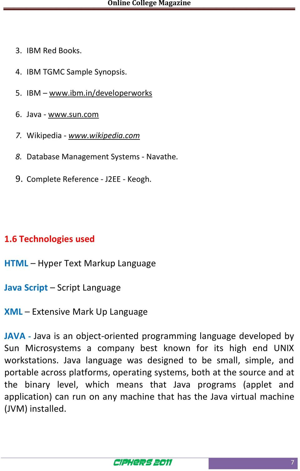 6 Technologies used HTML Hyper Text Markup Language Java Script Script Language XML Extensive Mark Up Language JAVA - Java is an object-oriented programming language developed by Sun