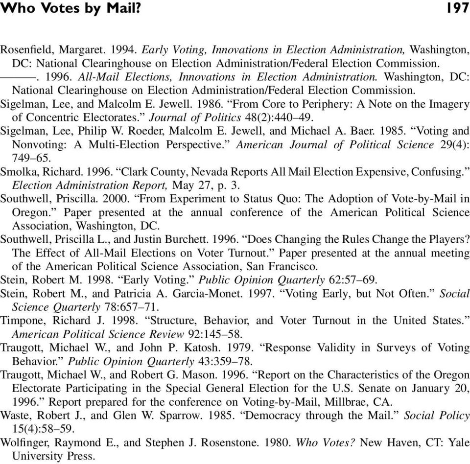 1986. From Core to Periphery: A Note on the Imagery of Concentric Electorates. Journal of Politics 48(2):440 49. Sigelman, Lee, Philip W. Roeder, Malcolm E. Jewell, and Michael A. Baer. 1985.