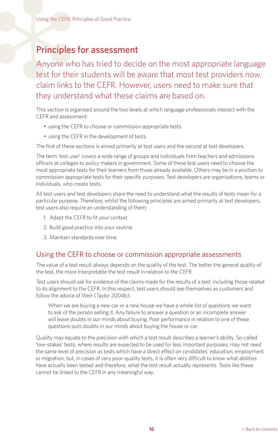 This section is organised around the two levels at which language professionals interact with the CEFR and assessment: using the CEFR to choose or commission appropriate tests using the CEFR in the